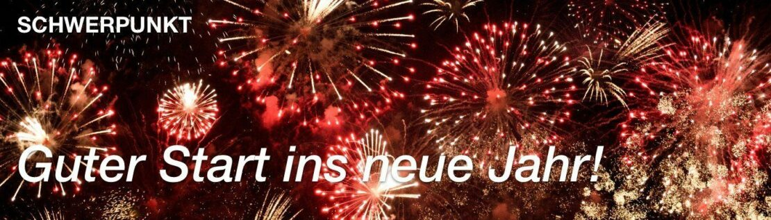 Schwerpunkt: Guter Start ins neue Jahr!