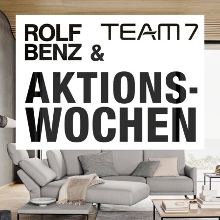 Team 7 & Rolf Benz Aktionswochen
